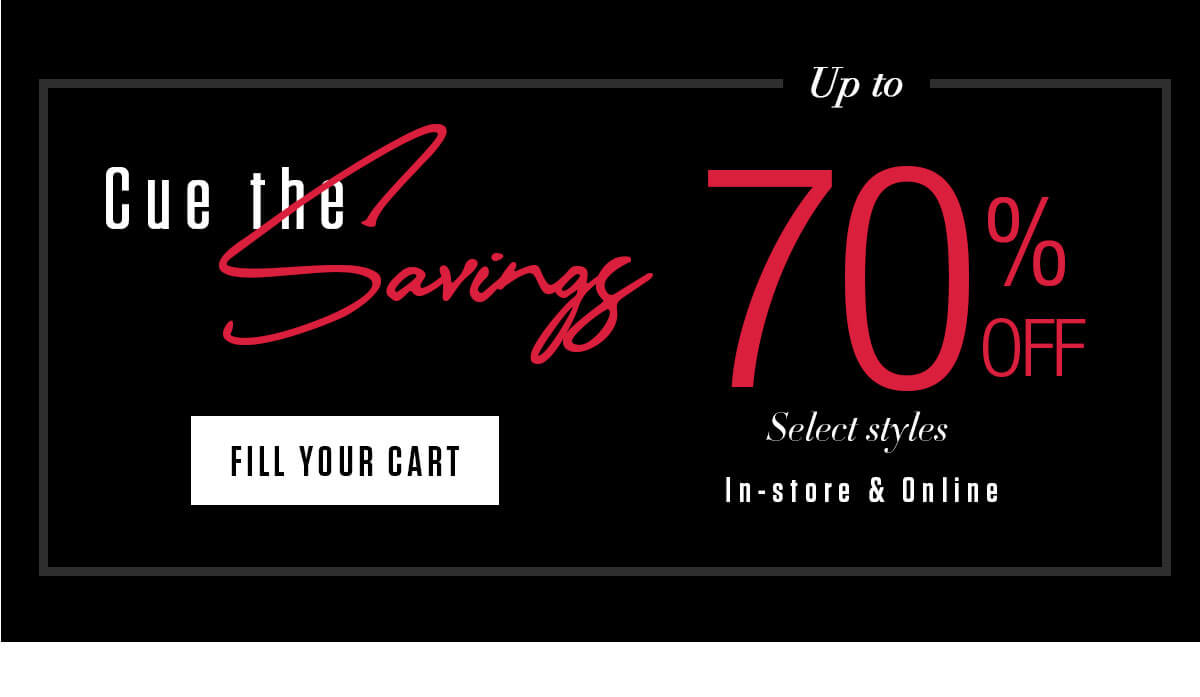 Up to 70% off Select styles In-store & online